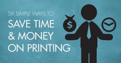 Six simple ways to save time and money on printing